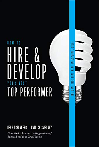 9780071791649: How to Hire and Develop Your Next Top Performer, 2nd edition: The Qualities That Make Salespeople Great