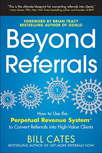 9780071791663: Beyond Referrals: How to Use the Perpetual Revenue System to Convert Referrals into High-Value Clients