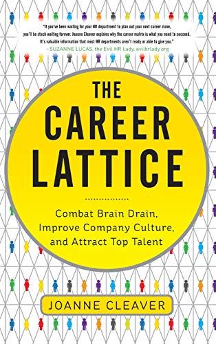 9780071791694: The Career Lattice: Combat Brain Drain, Improve Company Culture, and Attract Top Talent