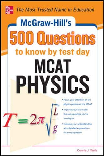 McGraw-Hill's 500 MCAT Physics Questions to Know: Wells, Connie J.