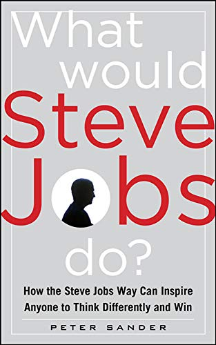 9780071792745: What Would Steve Jobs Do? How the Steve Jobs Way Can Inspire Anyone to Think Differently and Win (Business Books)