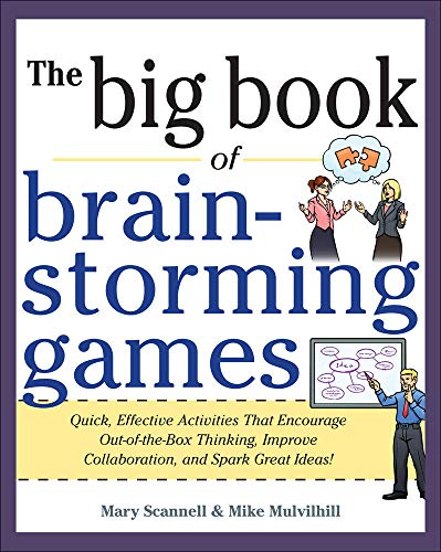 9780071793162: Big Book of Brainstorming Games: Quick, Effective Activities that Encourage Out-of-the-Box Thinking, Improve Collaboration, and Spark Great Ideas! (Business Books)