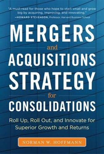 9780071793421: Mergers and Acquisitions Strategy for Consolidations: Roll Up, Roll Out and Innovate for Superior Growth and Returns