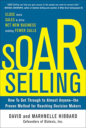 9780071793711: SOAR Selling: How To Get Through to Almost Anyone—the Proven Method for Reaching Decision Makers