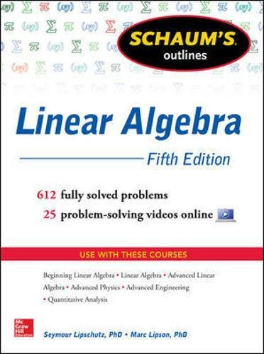 Schaum's Outline of Linear Algebra, 5th Edition: 612 Solved Problems + 25 Videos (Schaum's Outlines) (0071794565) by Marc Lipson; Seymour Lipschutz