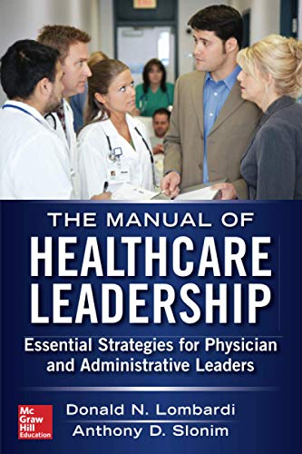 9780071794848: Manual of Healthcare Leadership - Essential Strategies for Physician and Administrative Leaders