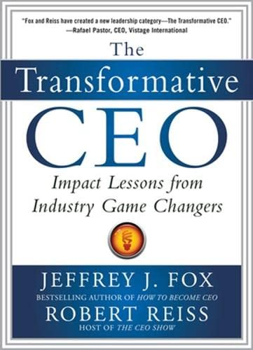 The Transformative CEO: IMPACT LESSONS FROM INDUSTRY GAME CHANGERS: Fox, Jeffrey J.; Reiss, Robert