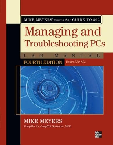 9780071795159: Mike Meyers' CompTIA A+ Guide to 802 Managing and Troubleshooting PCs Lab Manual, Fourth Edition (Exam 220-802)