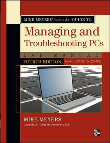 Mike Meyers' CompTIA A+ Guide to Managing and Troubleshooting PCs Lab Manual, Fourth Edition (Exams 220-801 & 220-802) (0071795553) by Mike Meyers