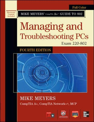 9780071795975: Mike Meyers' CompTIA A+ Guide to 802 Managing and Troubleshooting PCs, Fourth Edition (Exam 220-802) (Mike Meyers' Guides)