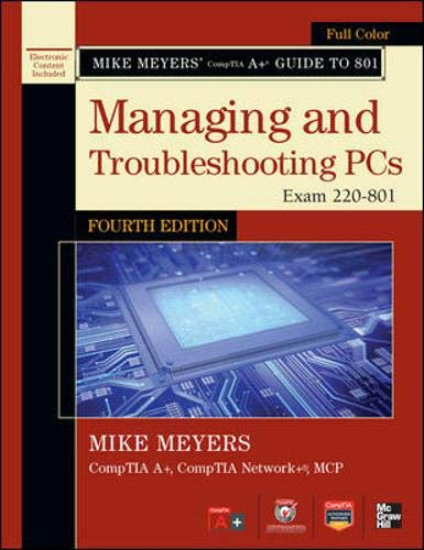 9780071796026: Mike Meyers' CompTIA A+ Guide to 801 Managing and Troubleshooting PCs, Fourth Edition (Exam 220-801) (Mike Meyers' Guides)
