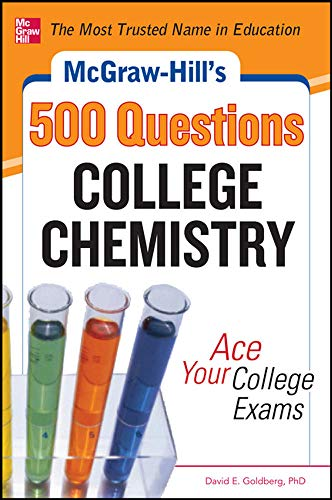 McGraw-Hill's 500 College Chemistry Questions: Ace Your College Exams: Goldberg, David E
