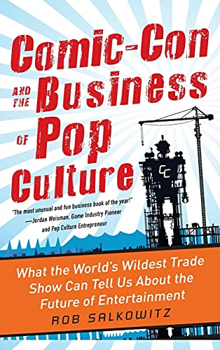 9780071797023: Comic-Con and the Business of Pop Culture: What the World's Wildest Trade Show Can Tell Us About the Future of Entertainment