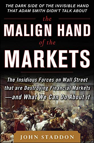 9780071797405: The Malign Hand of the Markets: The Insidious Forces on Wall Street that are Destroying Financial Markets – and What We Can Do About it