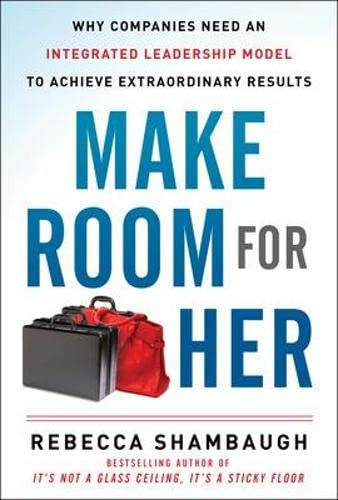 9780071797924: Make Room for Her: Why Companies Need an Integrated Leadership Model to Achieve Extraordinary Results