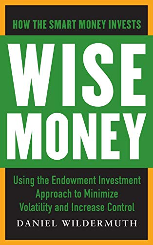 9780071798044: Wise Money: Using the Endowment Investment Approach to Minimize Volatility and Increase Control (Business Books)