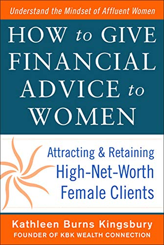 9780071798976: How to Give Financial Advice to Women: Attracting and Retaining High-Net Worth Female Clients