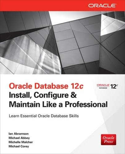 Oracle Database 12c Install, Configure & Maintain Like a Professional (Oracle Press) (9780071799331) by Ian Abramson; Michael Abbey; Michelle Malcher; Michael J Corey