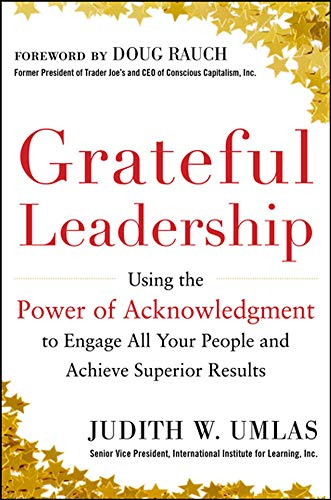 9780071799522: Grateful Leadership: Using the Power of Acknowledgment to Engage All Your People and Achieve Superior Results