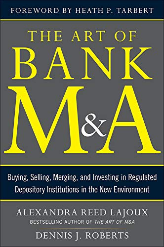 9780071799560: The Art of Bank M&A: Buying, Selling, Merging, and Investing in Regulated Depository Institutions in the New Environment (Art of M&A Series)