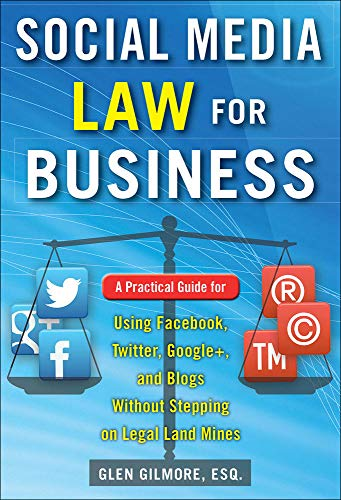 9780071799607: Social Media Law for Business: A Practical Guide for Using Facebook, Twitter, Google +, and Blogs Without Stepping on Legal Land Mines (Business Books)