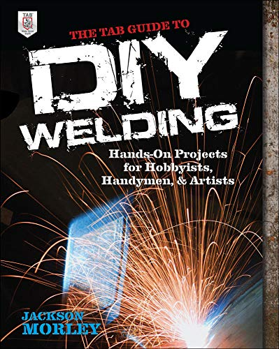 9780071799683: The TAB Guide to DIY Welding: Hands-On Projects for Hobbyists, Handymen, and Artists