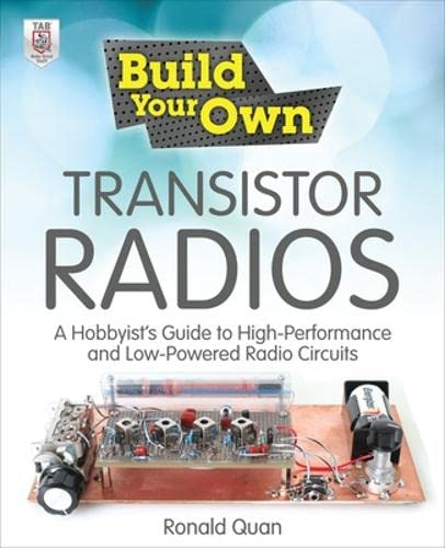 9780071799706: Build Your Own Transistor Radios: A Hobbyist's Guide to High-Performance and Low-Powered Radio Circuits