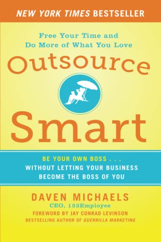 Outsource Smart: Be Your Own Boss . . . Without Letting Your Business Become the Boss of You (...