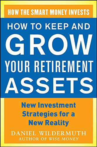 9780071800198: How to Keep and Grow Your Retirement Assets:  New Investment Strategies for a New Reality