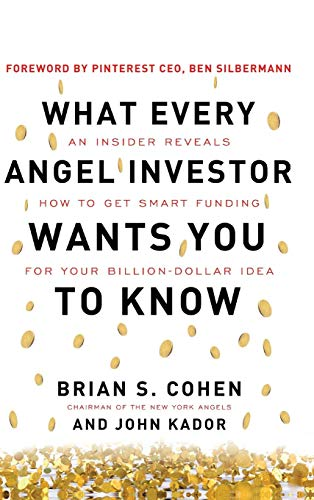 9780071800716: What Every Angel Investor Wants You to Know: An Insider Reveals How to Get Smart Funding for Your Billion Dollar Idea (Business Books)