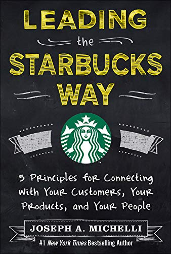 9780071801256: Leading the Starbucks Way: 5 Principles for Connecting with Your Customers, Your Products and Your People