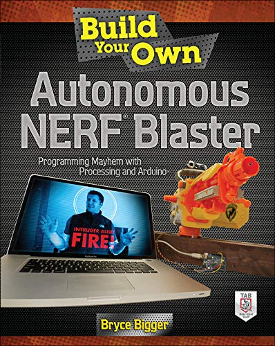 9780071802758: Build Your Own Autonomous NERF Blaster: Programming Mayhem with Processing and Arduino (Electronics)
