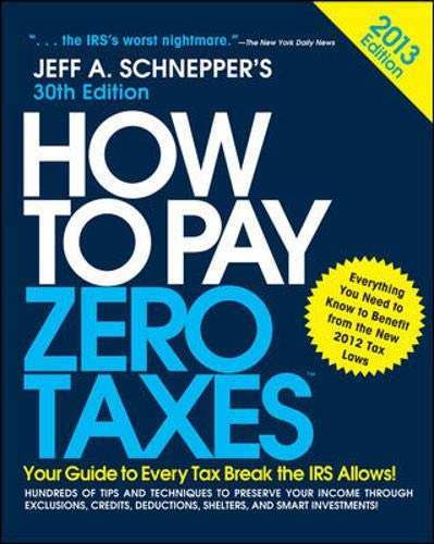How to Pay Zero Taxes 2013: Your: Jeff Schnepper