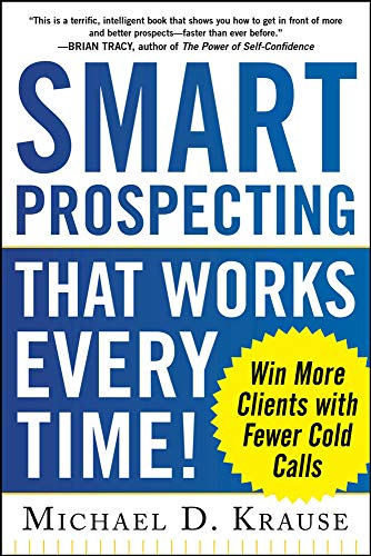 9780071805421: Smart Prospecting That Works Every Time!: Win More Clients with Fewer Cold Calls