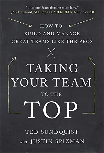9780071805445: Taking Your Team to the Top: How to Build and Manage Great Teams like the Pros