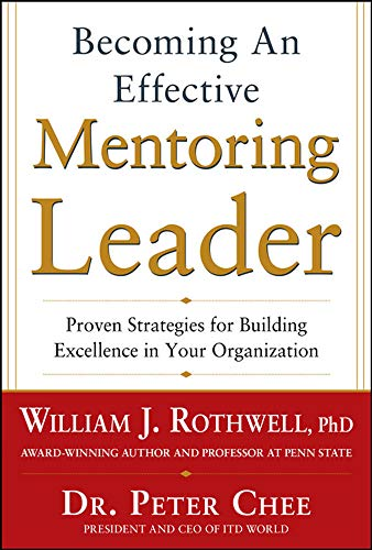 9780071805704: Becoming an Effective Mentoring Leader: Proven Strategies for Building Excellence in Your Organization