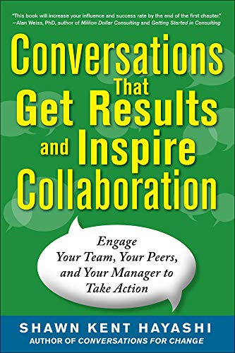9780071805933: Conversations that Get Results and Inspire Collaboration: Engage Your Team, Your Peers, and Your Manager to Take Action