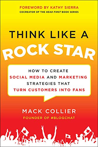 9780071806091: Think Like a Rock Star: How to Create Social Media and Marketing Strategies that Turn Customers into Fans, with a foreword by Kathy Sierra
