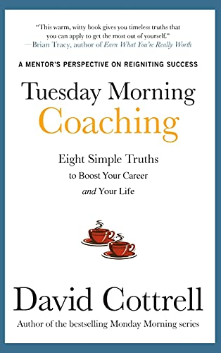 9780071806145: Tuesday Morning Coaching: Eight Simple Truths to Boost Your Career and Your Life