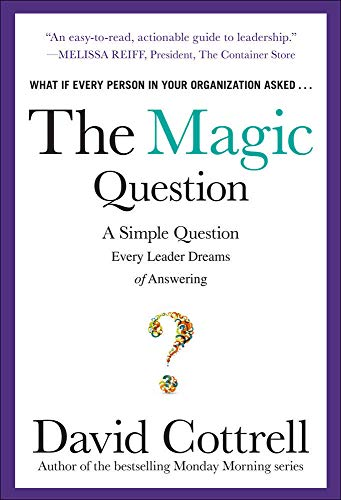 9780071806169: The Magic Question: A Simple Question Every Leader Dreams of Answering