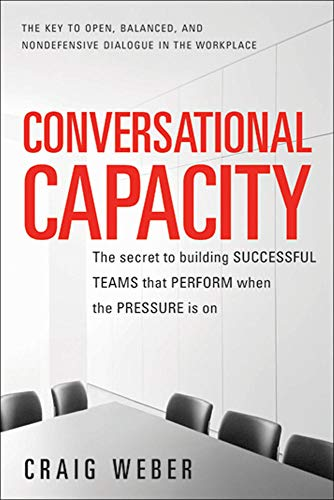 9780071807128: Conversational Capacity: The Secret to Building Successful Teams That Perform When the Pressure Is On (Business Books)