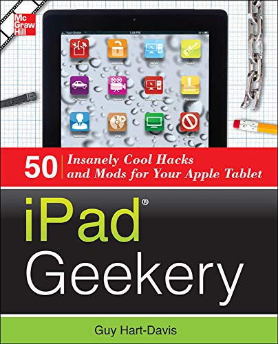 iPad Geekery: 50 Insanely Cool Hacks and Mods for Your Apple Tablet (0071807551) by Hart-Davis, Guy