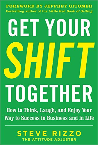 9780071807739: Get Your SHIFT Together: How to Think, Laugh, and Enjoy Your Way to Success in Business and in Life, with a foreword by Jeffrey Gitomer