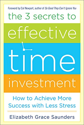 9780071808811: The 3 Secrets to Effective Time Investment: Achieve More Success with Less Stress: Foreword by Cal Newport, author of So Good They Can't Ignore You