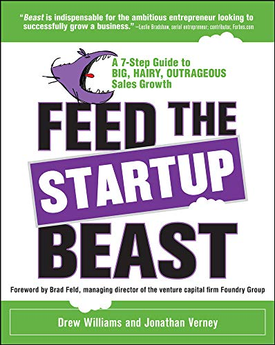9780071809054: Feed the Startup Beast: A 7-Step Guide to Big, Hairy, Outrageous Sales Growth