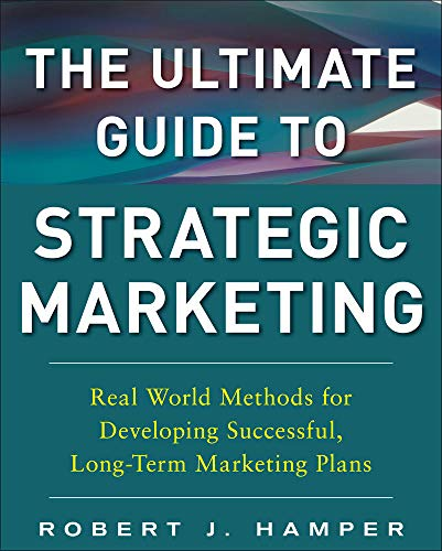 9780071809092: The Ultimate Guide to Strategic Marketing: Real World Methods for Developing Successful, Long-term Marketing Plans
