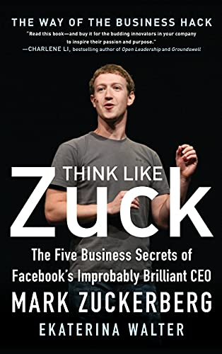 9780071809498: Think Like Zuck: The Five Business Secrets of Facebook's Improbably Brilliant CEO Mark Zuckerberg (Business Books)