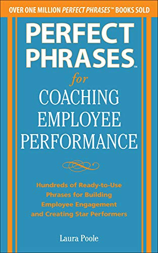 9780071809511: Perfect Phrases for Coaching Employee Performance: Hundreds of Ready-to-Use Phrases for Building Employee Engagement and Creating Star Performers