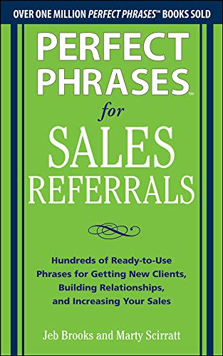 9780071810081: Perfect Phrases for Sales Referrals: Hundreds of Ready-to-Use Phrases for Getting New Clients, Building Relationships, and Increasing Your Sales
