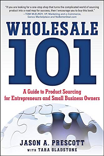 9780071811361: Wholesale 101: A Guide to Product Sourcing for Entrepreneurs and Small Business Owners